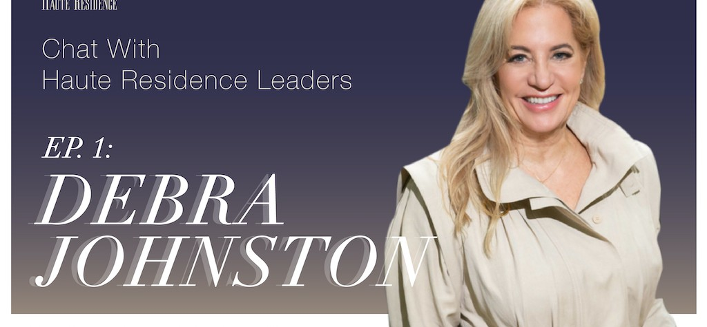 Chat With Haute Residence Leaders, Episode 1: Debra Johnston
