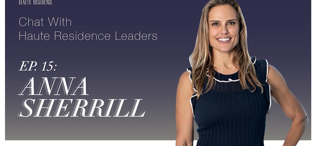 Chat With Haute Residence Leaders, Episode 15: Anna Sherrill